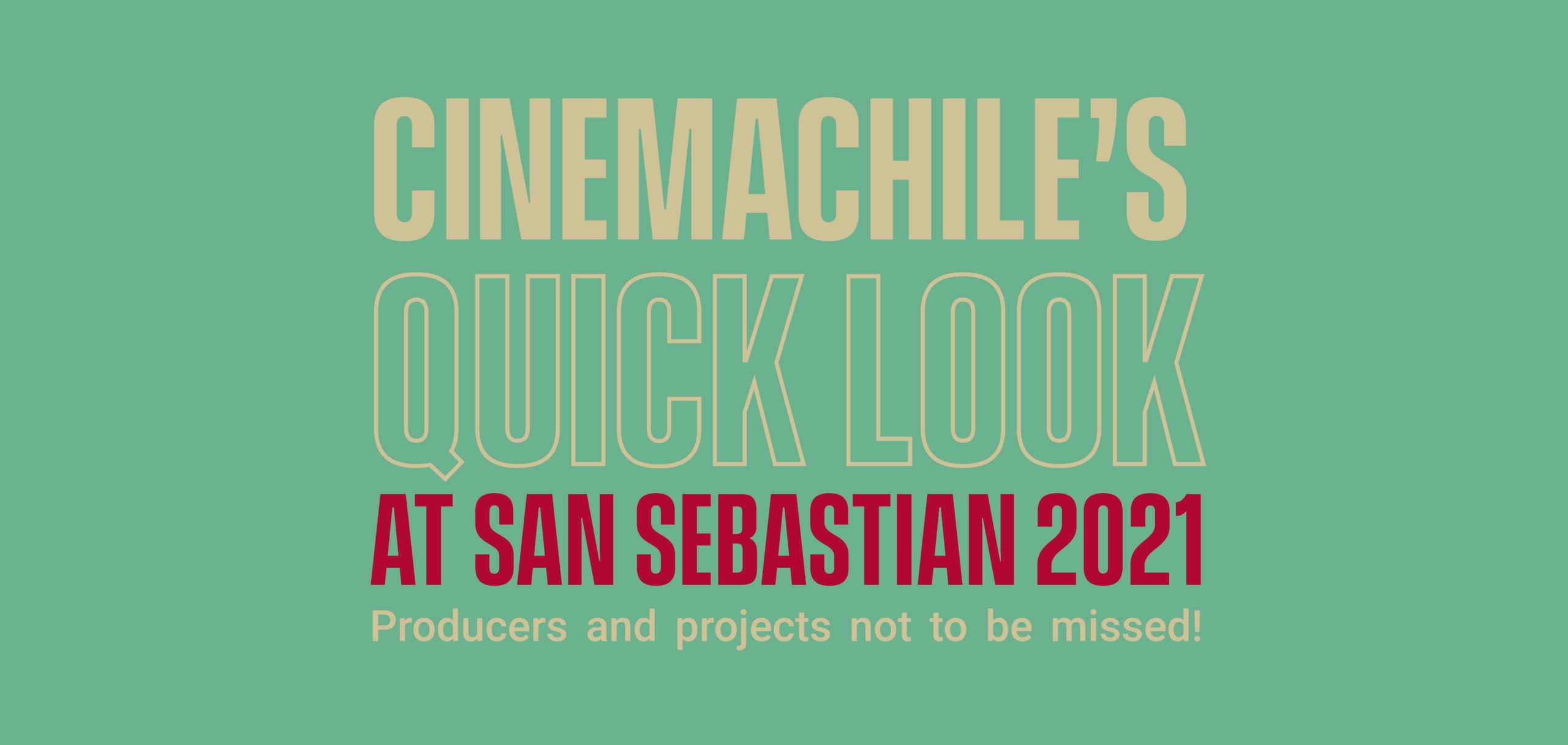 CINEMACHILE'S QUICK LOOK AT SAN SEBASTIÁN 2021: PRODUCERS AND PROJECTS YOU CAN'T MISS!